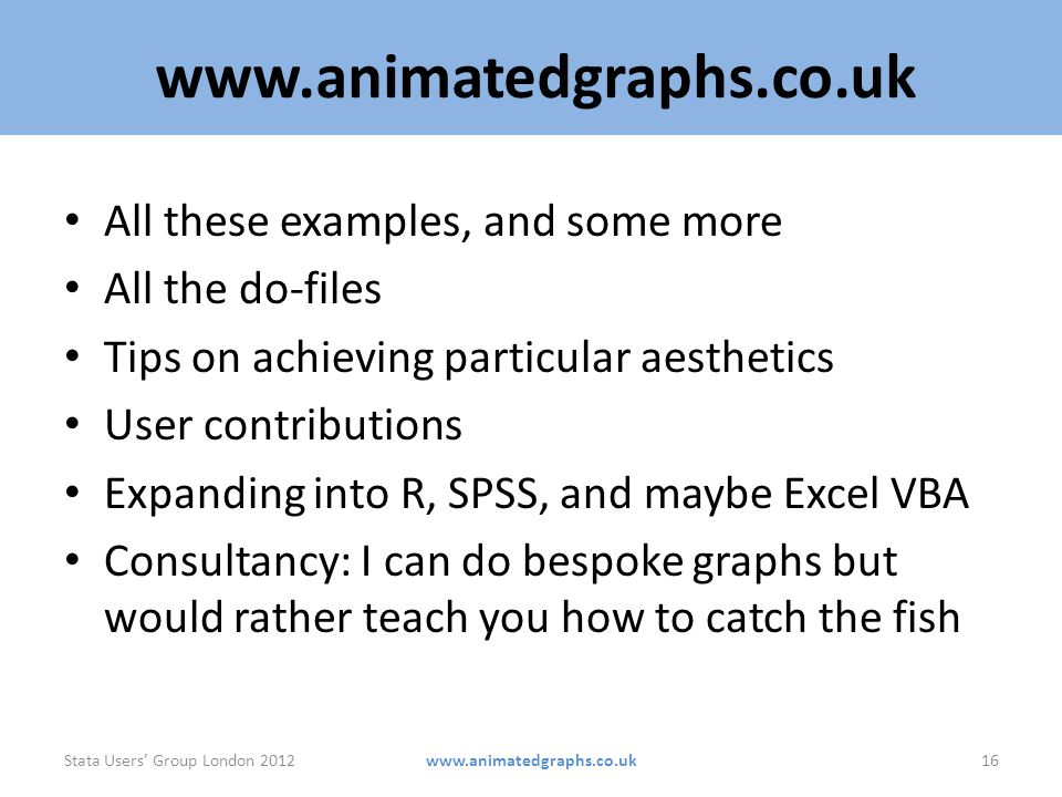 www.animatedgraphs.co.uk All these examples, and some more All the do-files Tips on achieving particular aesthetics User contributions Expanding into