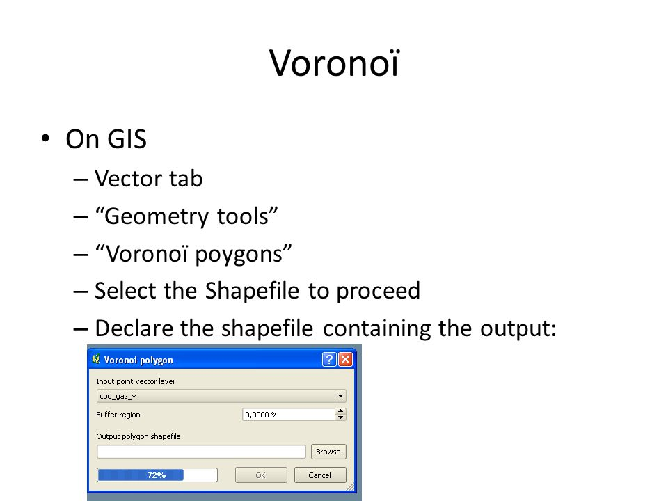 Voronoï On GIS – Vector tab – Geometry tools – Voronoï poygons – Select the Shapefile to proceed – Declare the shapefile containing the output: