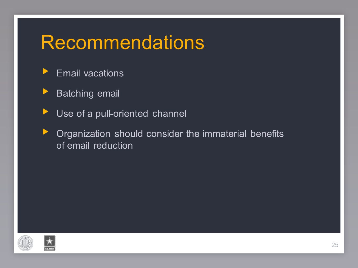 25 Recommendations 25 Email vacations Batching email Use of a pull-oriented channel Organization should consider the immaterial benefits of email redu