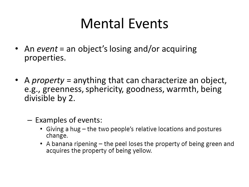 Mental Events An event = an objects losing and/or acquiring properties.