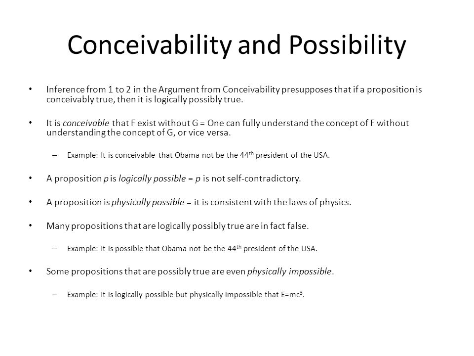 Conceivability and Possibility Inference from 1 to 2 in the Argument from Conceivability presupposes that if a proposition is conceivably true, then it is logically possibly true.