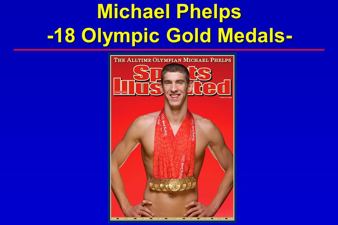 Michael Phelps -18 Olympic Gold Medals-
