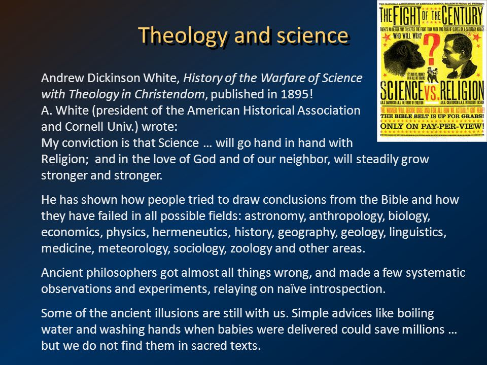 Theology and science Andrew Dickinson White, History of the Warfare of Science with Theology in Christendom, published in 1895! A. White (president of