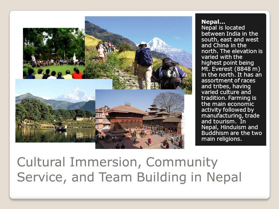 Nepal… Nepal is located between India in the south, east and west and China in the north.