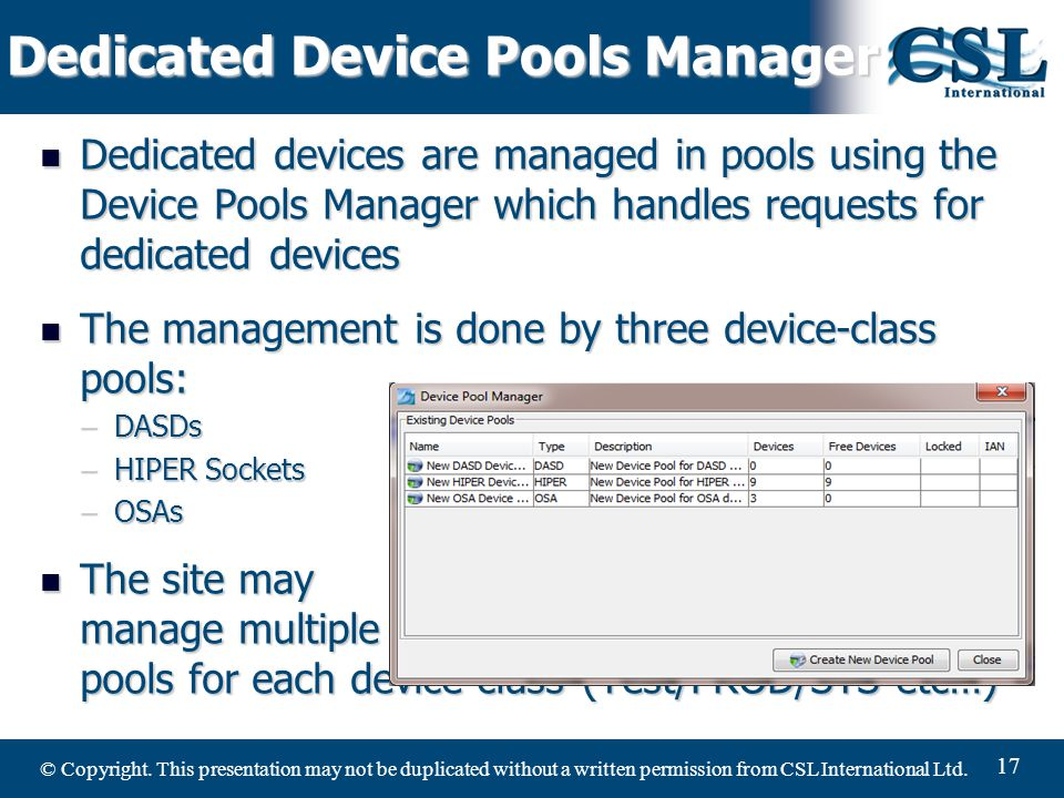 © Copyright. This presentation may not be duplicated without a written permission from CSL International Ltd. 17 Dedicated Device Pools Manager Dedica