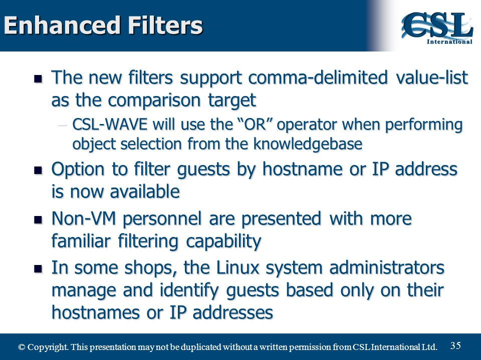 © Copyright. This presentation may not be duplicated without a written permission from CSL International Ltd. 35 The new filters support comma-delimit