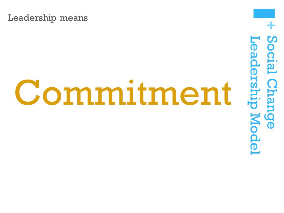 + Social ChangeLeadership Model Leadership means Commitment