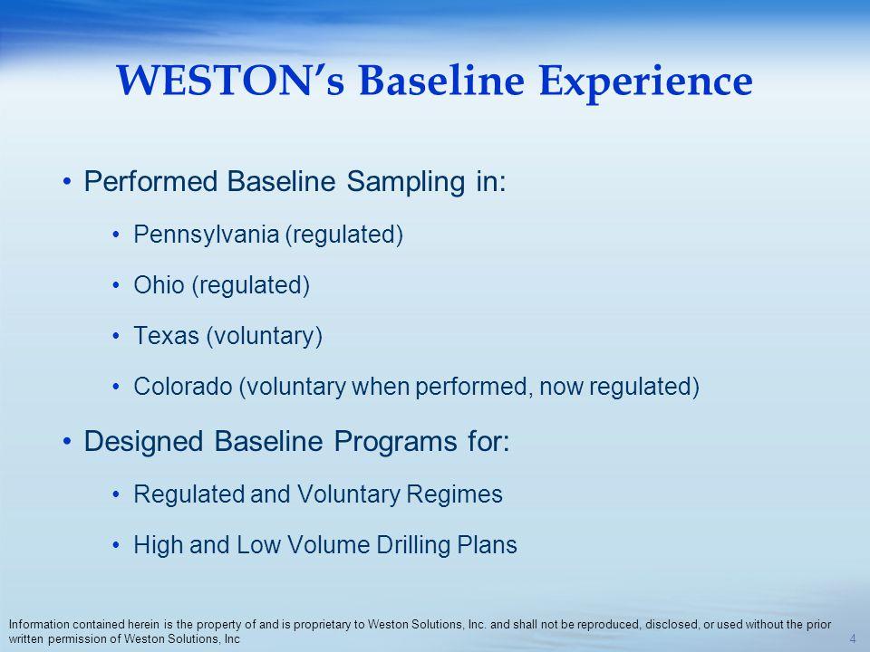 WESTONs Baseline Experience Performed Baseline Sampling in: Pennsylvania (regulated) Ohio (regulated) Texas (voluntary) Colorado (voluntary when perfo