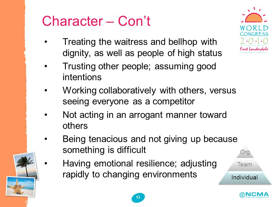Character – Cont 13 Treating the waitress and bellhop with dignity, as well as people of high status Trusting other people; assuming good intentions W