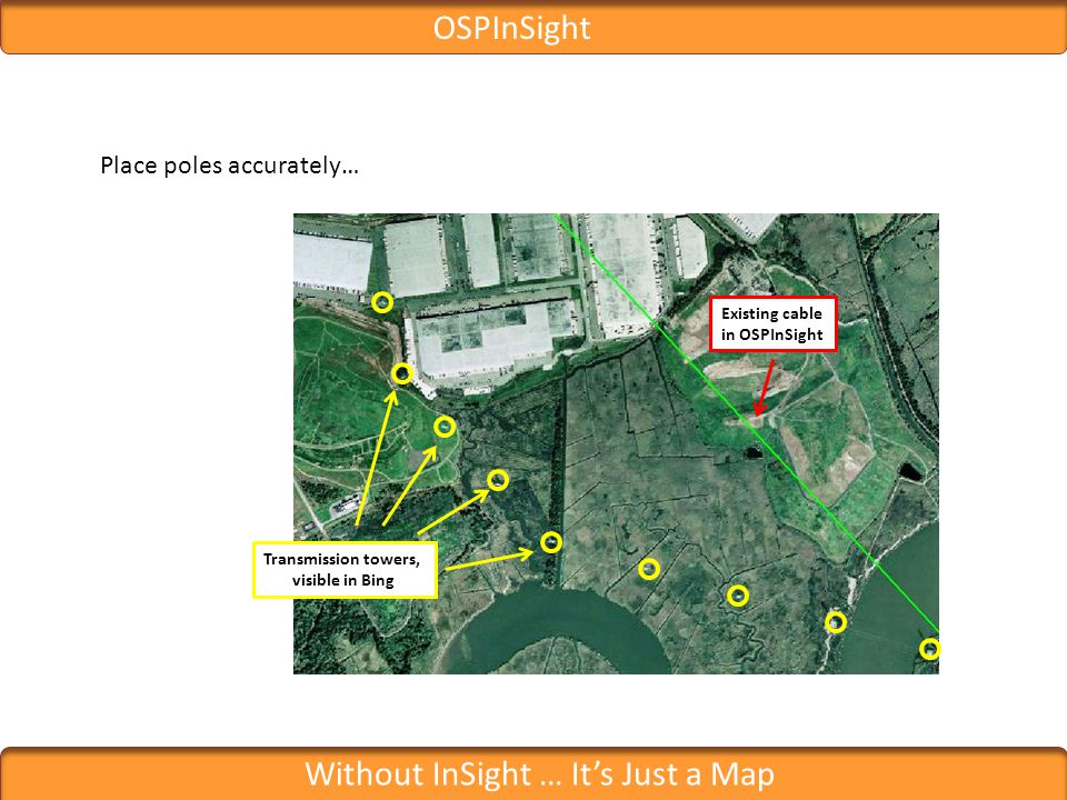 OSPInSight Without InSight … Its Just a Map Place poles accurately… Existing cable in OSPInSight Transmission towers, visible in Bing