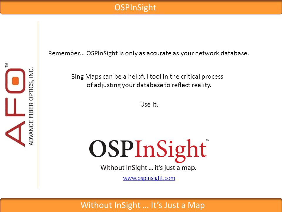 OSPInSight Without InSight … Its Just a Map www.ospinsight.com Remember… OSPInSight is only as accurate as your network database.