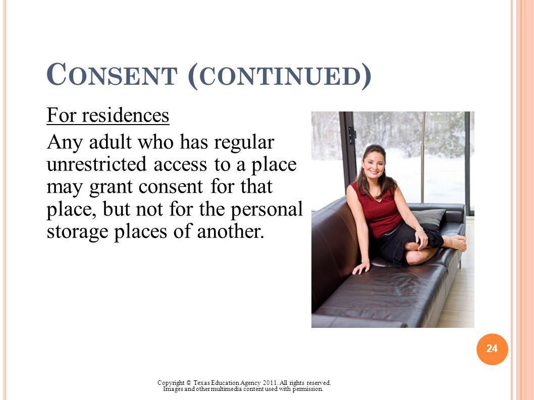 C ONSENT ( CONTINUED ) For residences Any adult who has regular unrestricted access to a place may grant consent for that place, but not for the perso