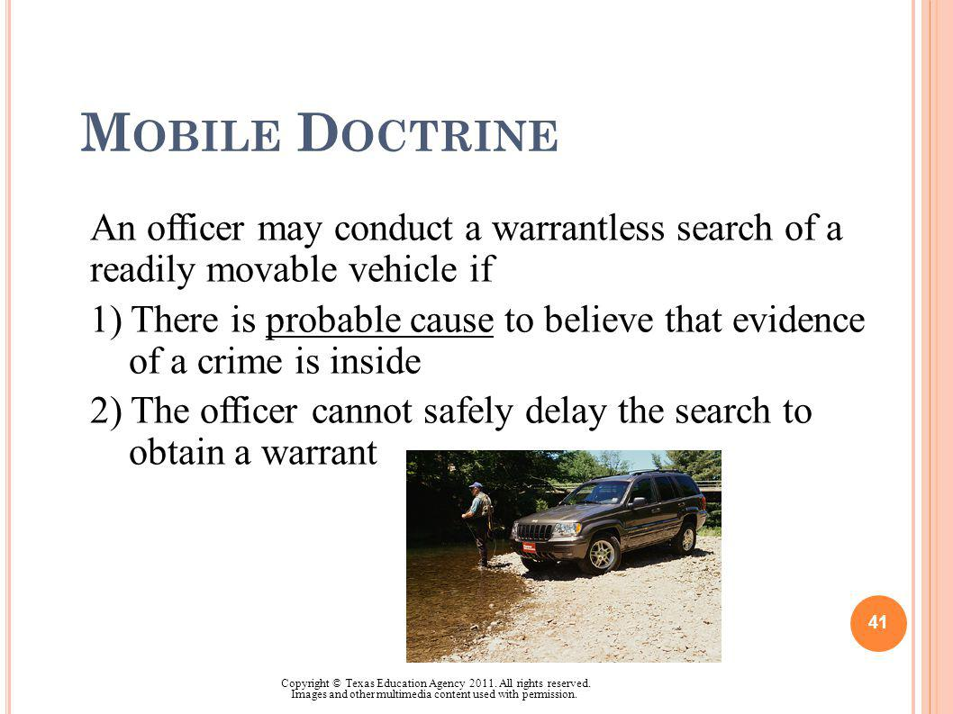 M OBILE D OCTRINE An officer may conduct a warrantless search of a readily movable vehicle if 1) There is probable cause to believe that evidence of a