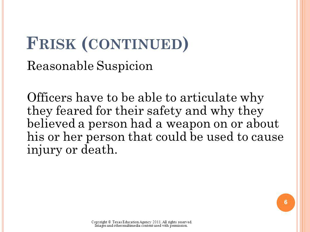 F RISK ( CONTINUED ) Reasonable Suspicion Officers have to be able to articulate why they feared for their safety and why they believed a person had a