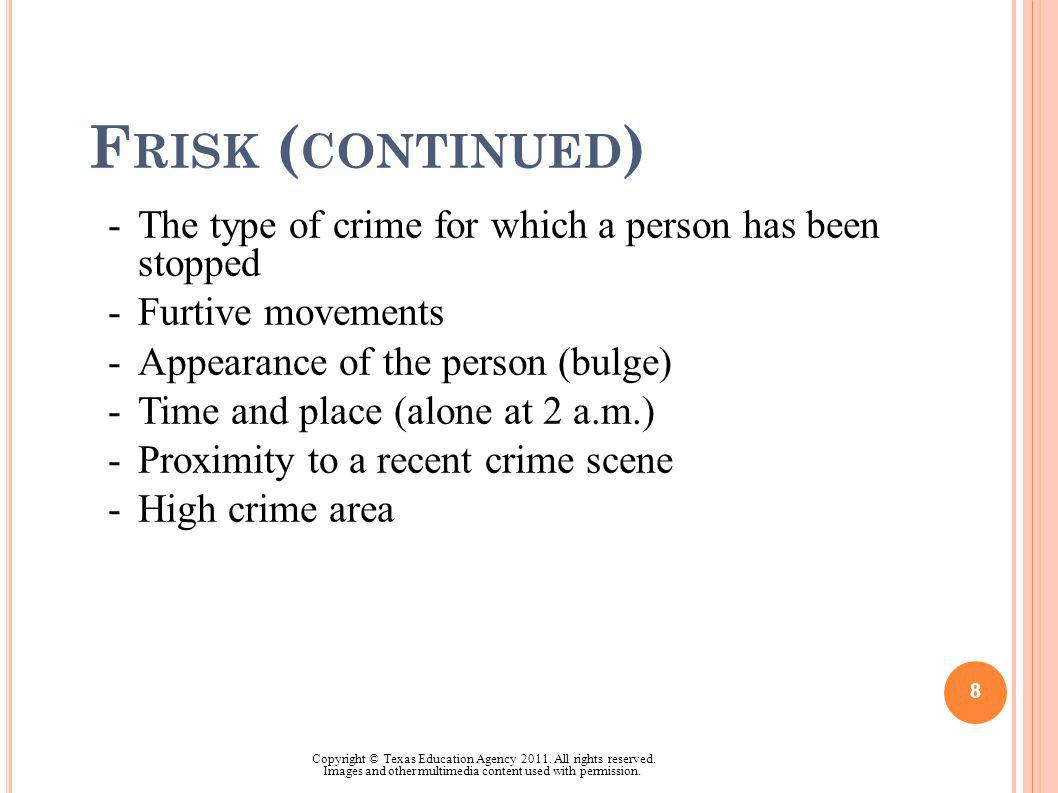 F RISK ( CONTINUED ) -The type of crime for which a person has been stopped -Furtive movements -Appearance of the person (bulge) -Time and place (alon