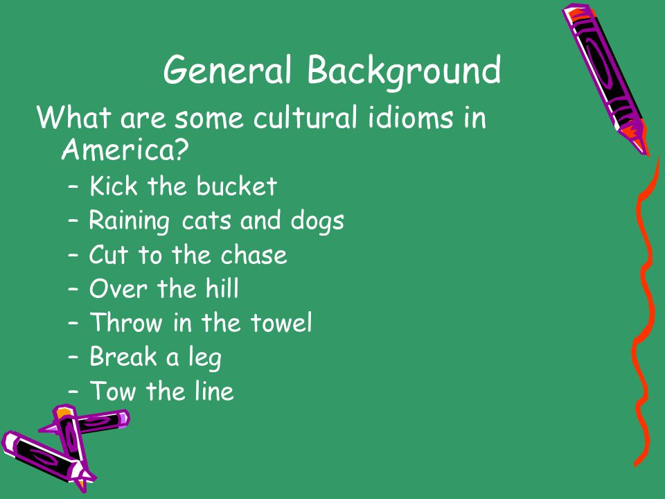 General Background What are some cultural idioms in America.