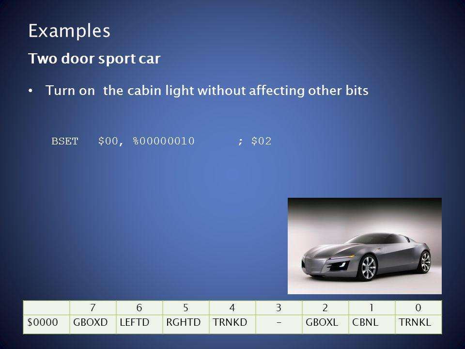 Examples Turn on the cabin light without affecting other bits Two door sport car BSET$00, %00000010; $02 76543210 $0000GBOXDLEFTDRGHTDTRNKD-GBOXLCBNLTRNKL