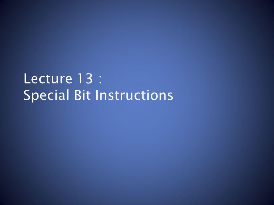 Lecture 13 : Special Bit Instructions