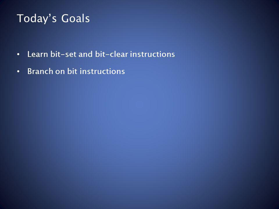 Todays Goals Learn bit-set and bit-clear instructions Branch on bit instructions