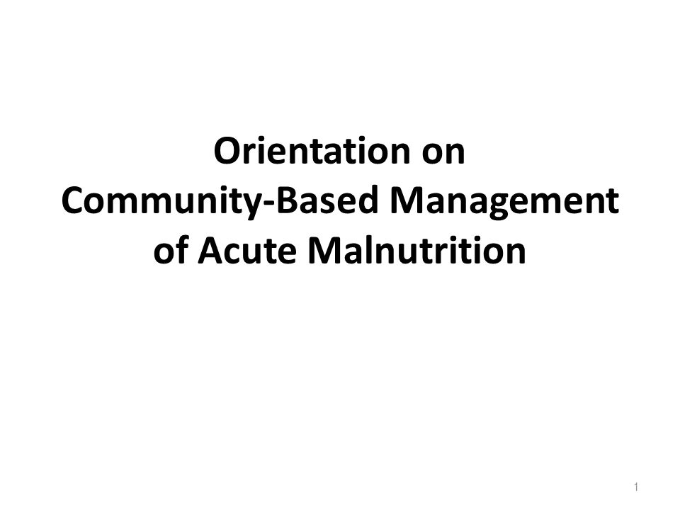 Orientation on Community-Based Management of Acute Malnutrition 1