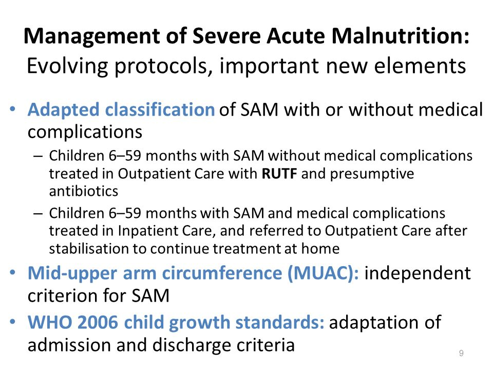 Management of Severe Acute Malnutrition: Evolving protocols, important new elements Adapted classification of SAM with or without medical complication