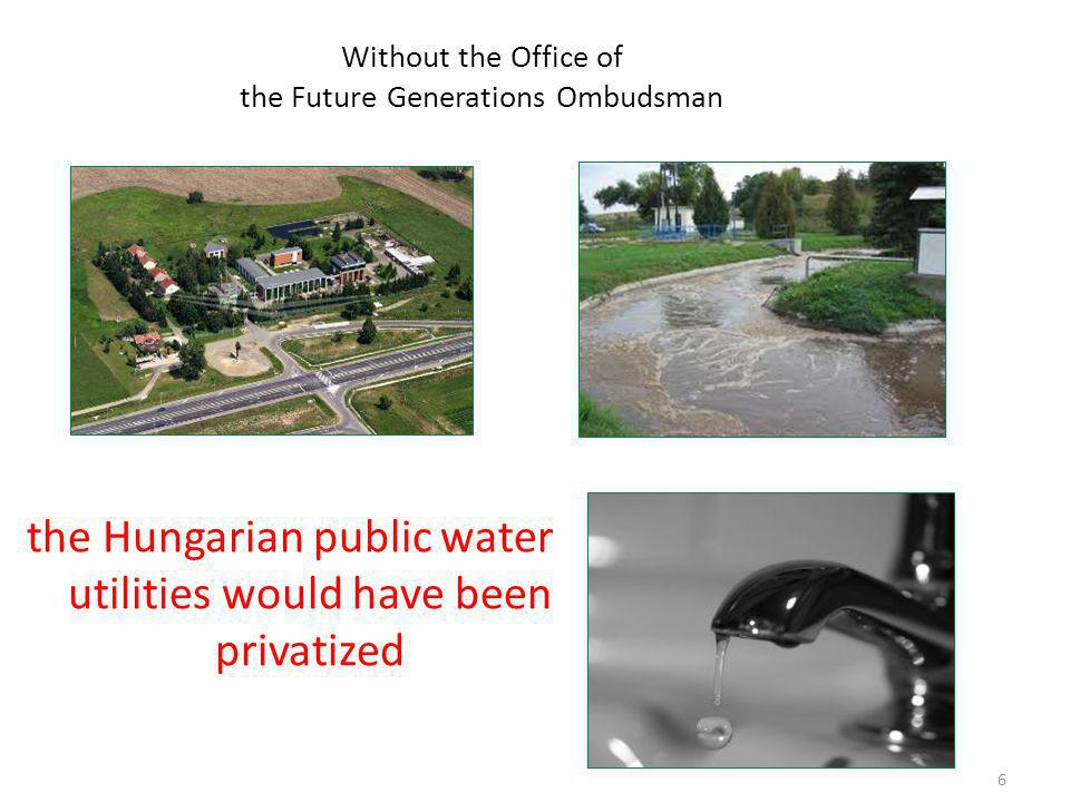 6 Without the Office of the Future Generations Ombudsman the Hungarian public water utilities would have been privatized