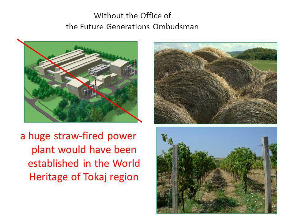 7 Without the Office of the Future Generations Ombudsman a huge straw-fired power plant would have been established in the World Heritage of Tokaj region