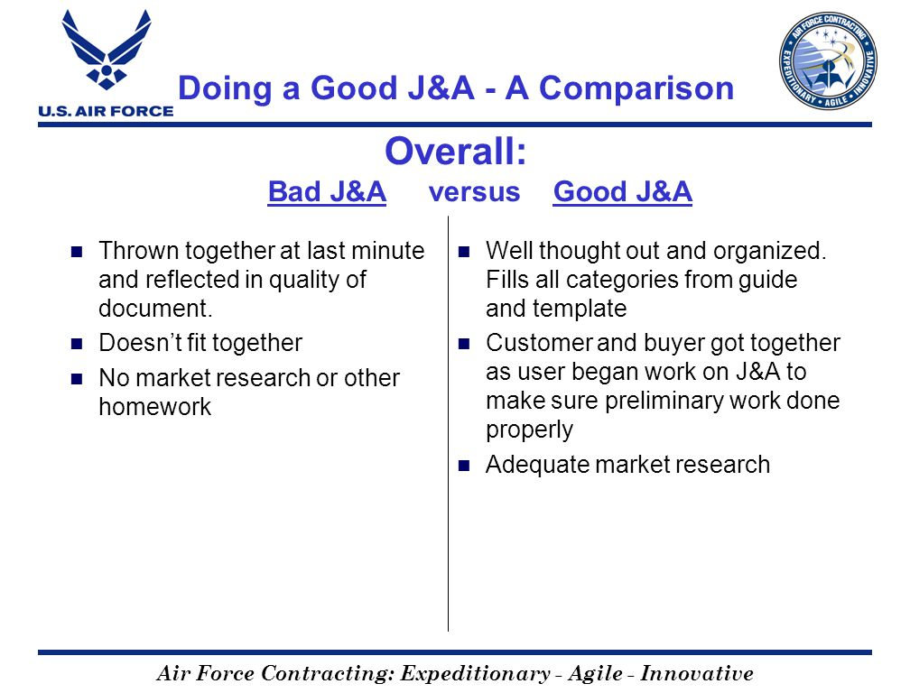 Air Force Contracting: Expeditionary - Agile - Innovative Doing a Good J&A - A Comparison Overall: Bad J&A versus Good J&A Thrown together at last min