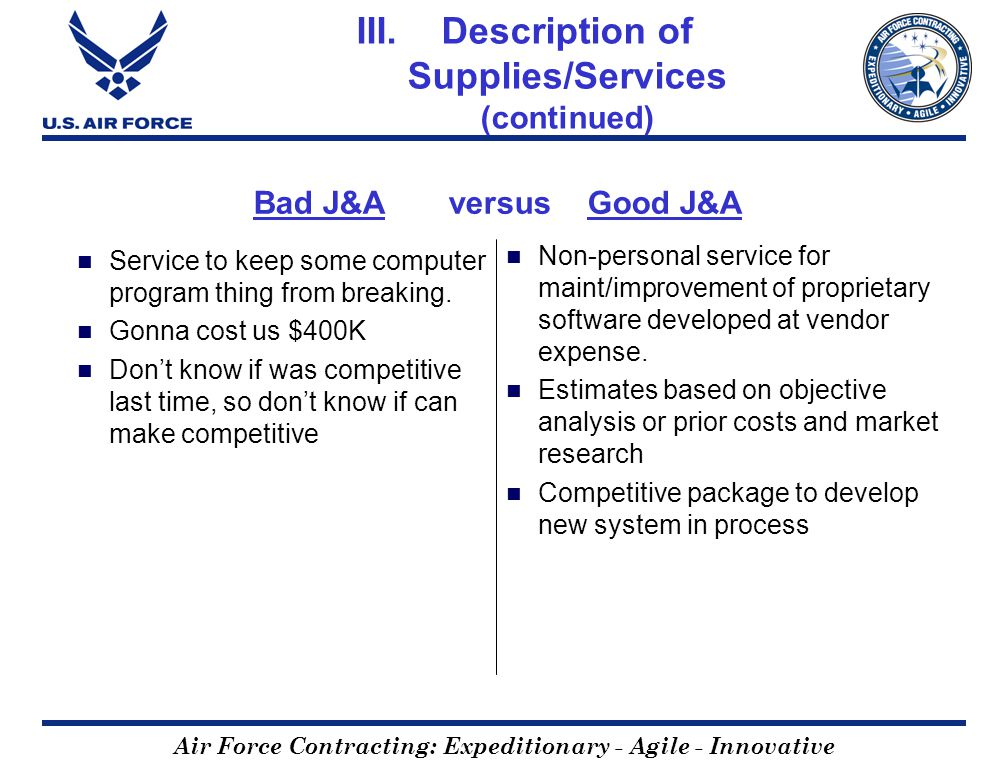 Air Force Contracting: Expeditionary - Agile - Innovative Bad J&A versus Good J&A Service to keep some computer program thing from breaking. Gonna cos