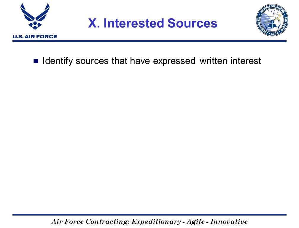 Air Force Contracting: Expeditionary - Agile - Innovative X. Interested Sources Identify sources that have expressed written interest