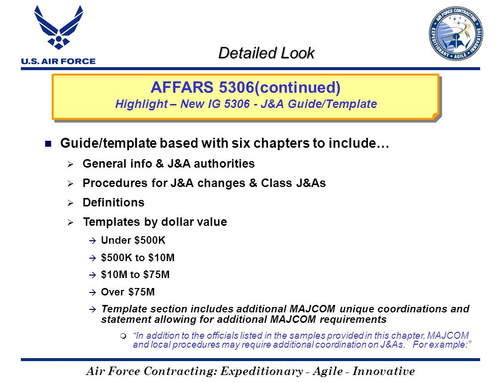 Air Force Contracting: Expeditionary - Agile - Innovative Detailed Look AFFARS 5306(continued) Highlight – New IG 5306 - J&A Guide/Template Guide/temp