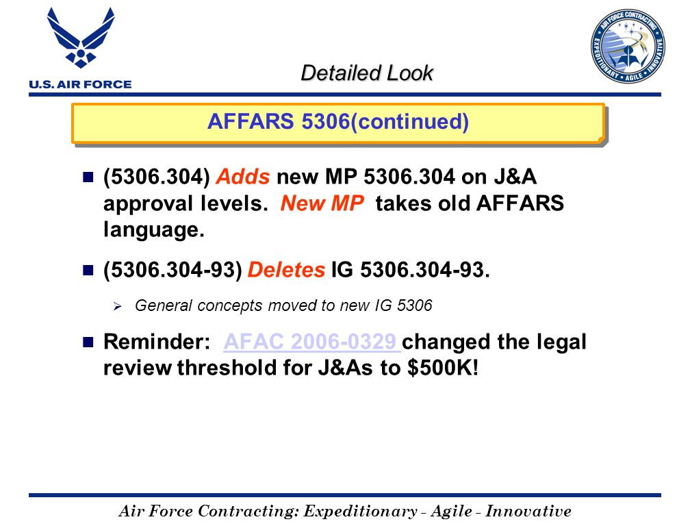Air Force Contracting: Expeditionary - Agile - Innovative Detailed Look (5306.304) Adds new MP 5306.304 on J&A approval levels.