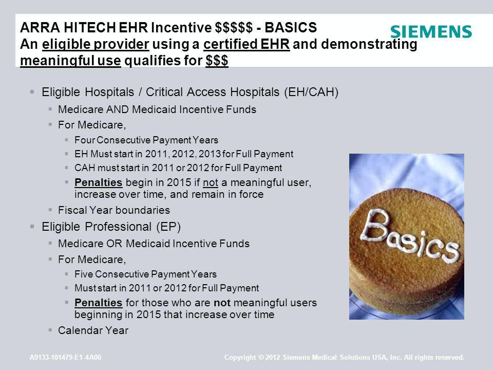 A9133-101479-E1-4A00 Copyright © 2012 Siemens Medical Solutions USA, Inc. All rights reserved. ARRA HITECH EHR Incentive $$$$$ - BASICS An eligible pr