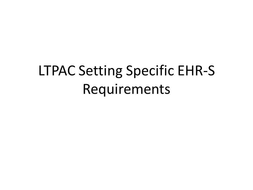 LTPAC Setting Specific EHR-S Requirements