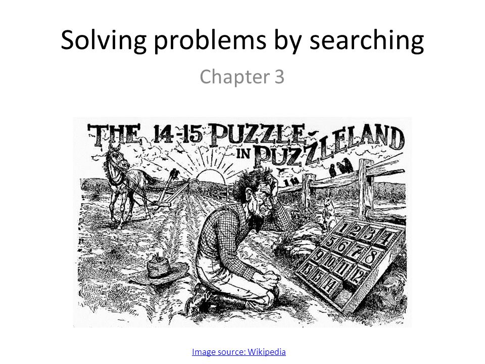 Solving problems by searching Chapter 3 Image source: Wikipedia