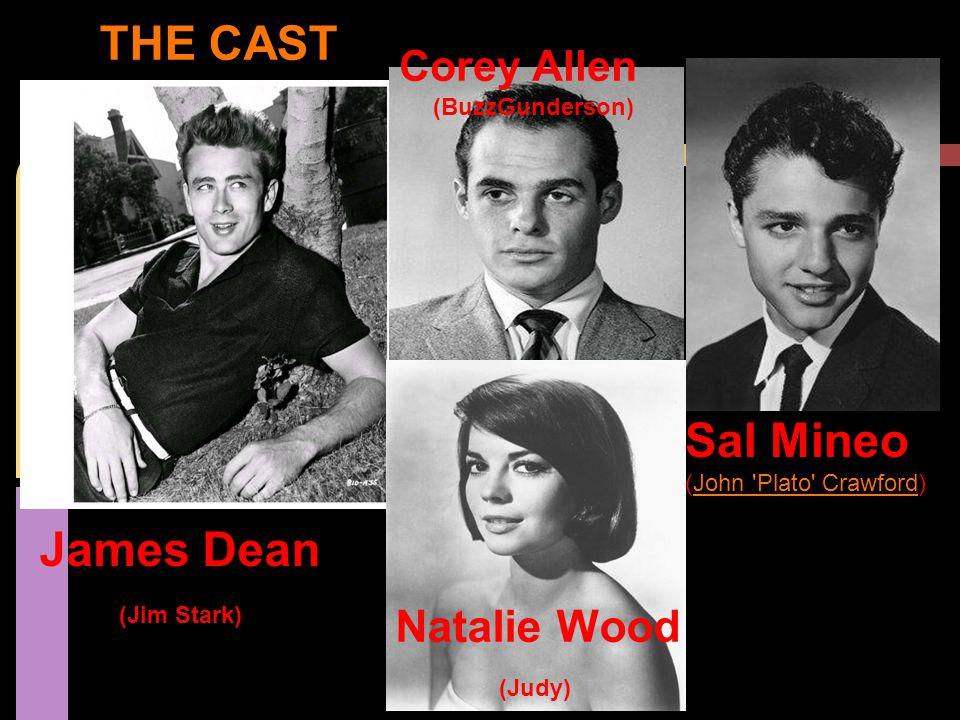 THE CAST James Dean (Jim Stark) Corey Allen (BuzzGunderson) Sal Mineo (John 'Plato' Crawford)John 'Plato' Crawford Natalie Wood (Judy)