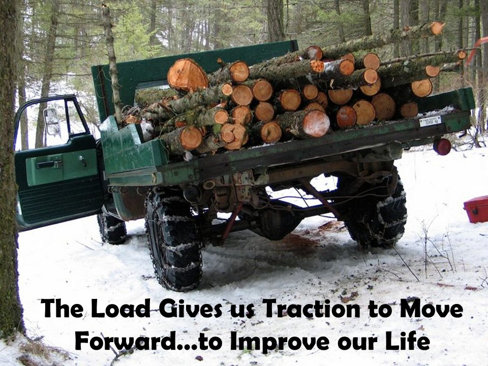 The Load Gives us Traction to Move Forward…to Improve our Life