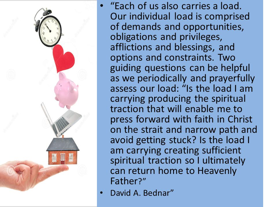 Each of us also carries a load.
