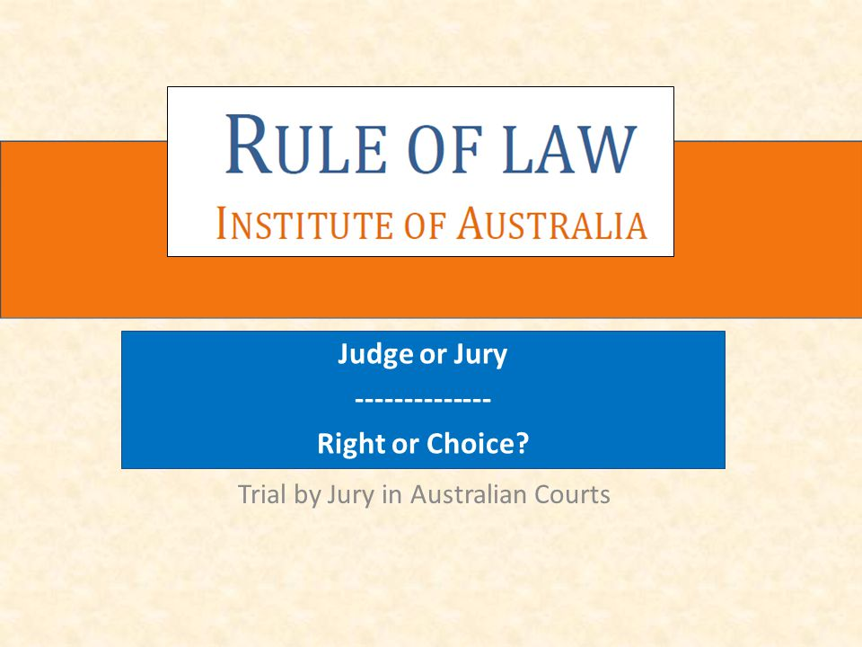 Trial by Jury in Australian Courts Judge or Jury -------------- Right or Choice?