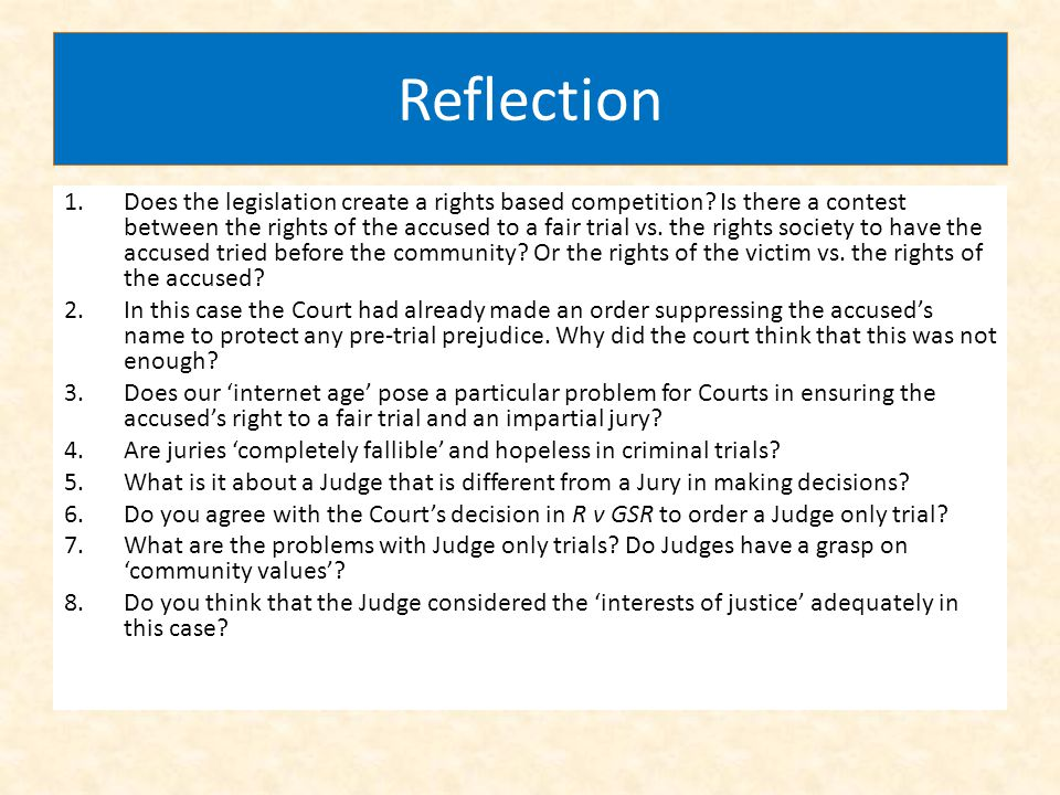 Reflection 1.Does the legislation create a rights based competition? Is there a contest between the rights of the accused to a fair trial vs. the righ