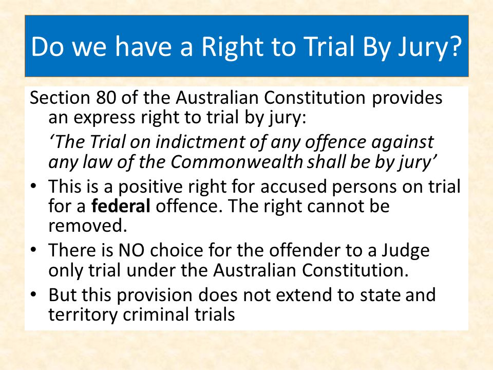 Do we have a Right to Trial By Jury? Section 80 of the Australian Constitution provides an express right to trial by jury: The Trial on indictment of