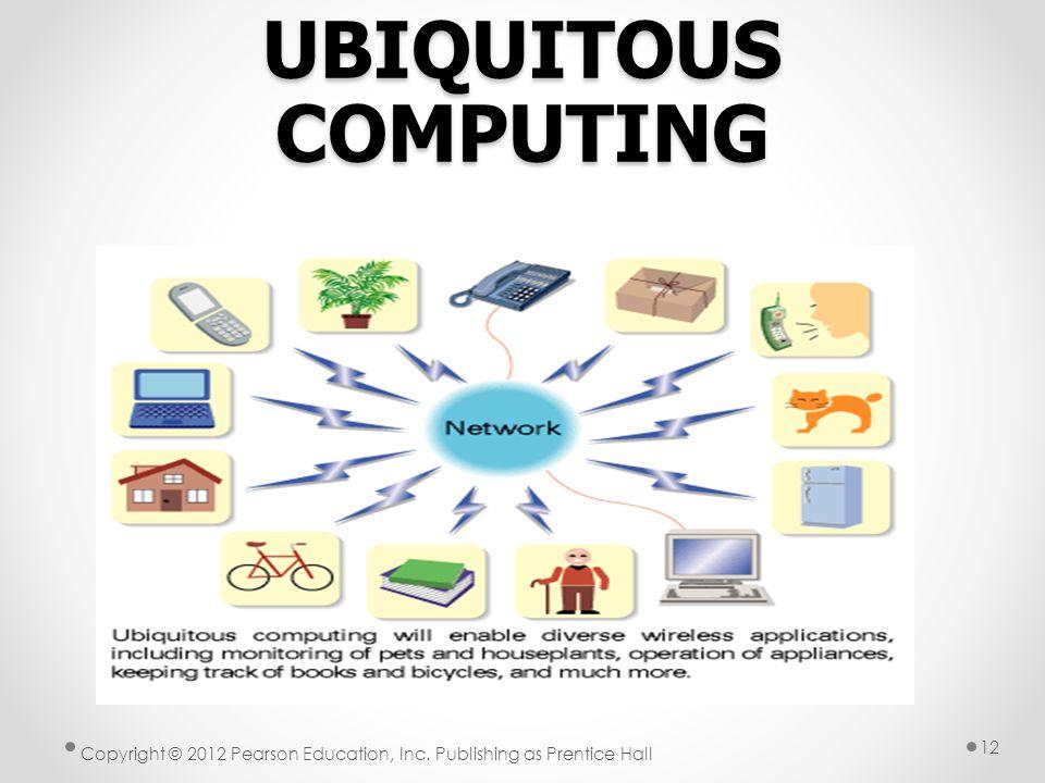 UBIQUITOUS COMPUTING Copyright © 2012 Pearson Education, Inc. Publishing as Prentice Hall 12