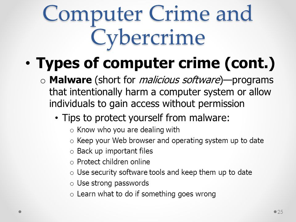 Computer Crime and Cybercrime Types of computer crime (cont.) o Malware (short for malicious software)programs that intentionally harm a computer syst
