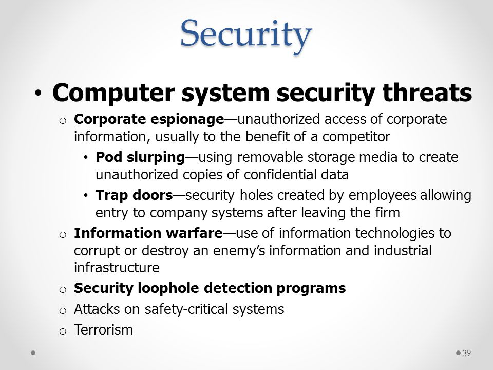 Security Computer system security threats o Corporate espionageunauthorized access of corporate information, usually to the benefit of a competitor Po