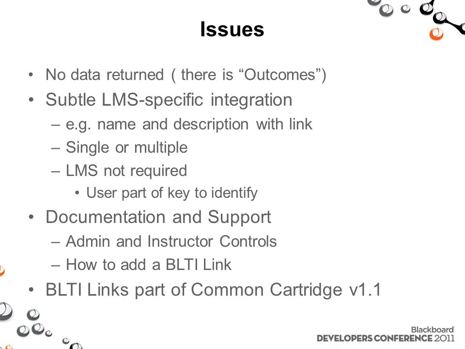 Issues No data returned ( there is Outcomes) Subtle LMS-specific integration –e.g.