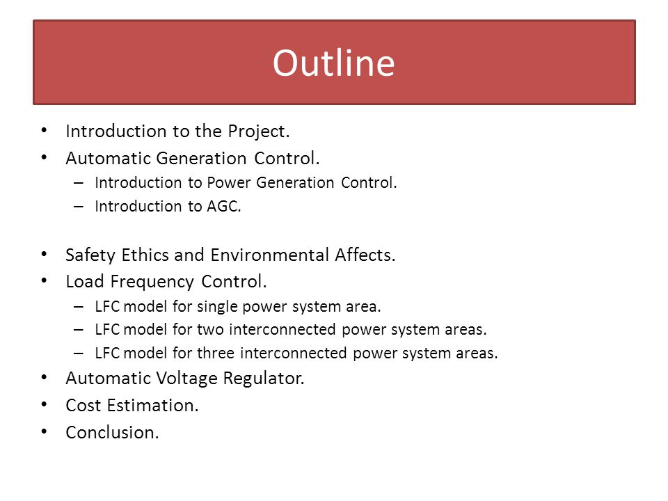 Outline Introduction to the Project. Automatic Generation Control. – Introduction to Power Generation Control. – Introduction to AGC. Safety Ethics an