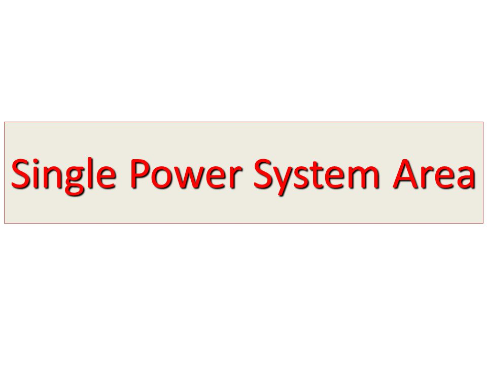 Single Power System Area