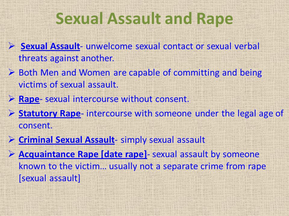 Sexual Assault and Rape Sexual Assault- unwelcome sexual contact or sexual verbal threats against another.