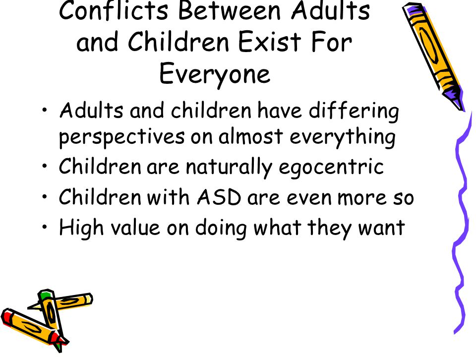 Conflicts Between Adults and Children Exist For Everyone Adults and children have differing perspectives on almost everything Children are naturally e