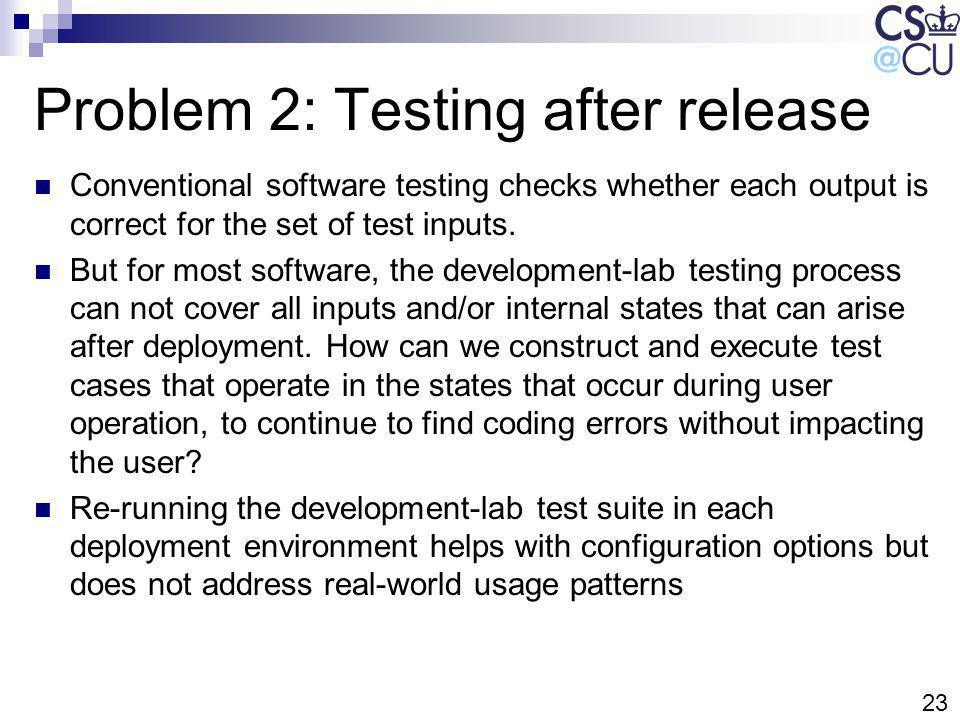 23 Problem 2: Testing after release Conventional software testing checks whether each output is correct for the set of test inputs. But for most softw